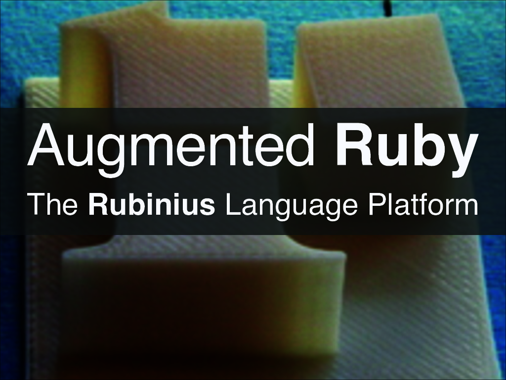 Augmented Ruby: The Rubinius Language Platform