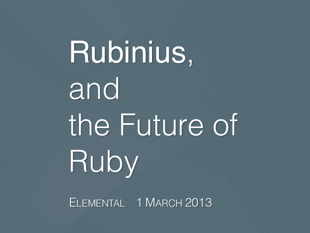 Rubinius, and the Future of Ruby