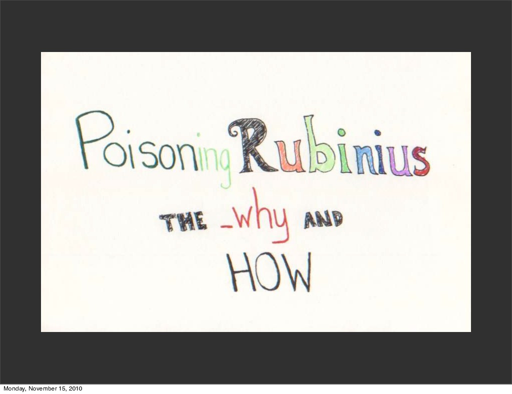 Poisoning Rubinius: the _why and how