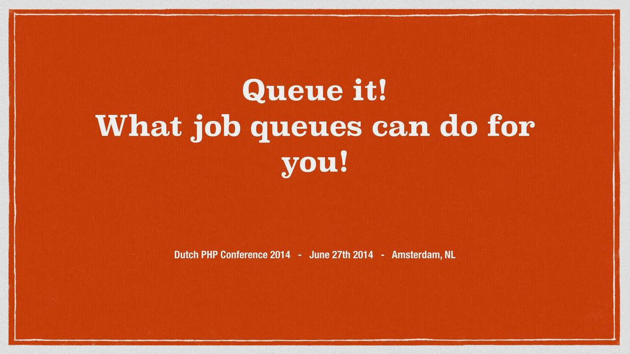 Queue it! What job queues can do for you!