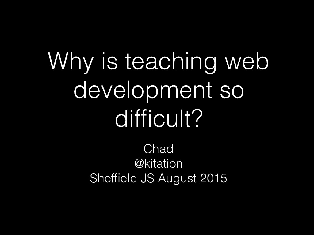 Why is teaching web development so difficult?