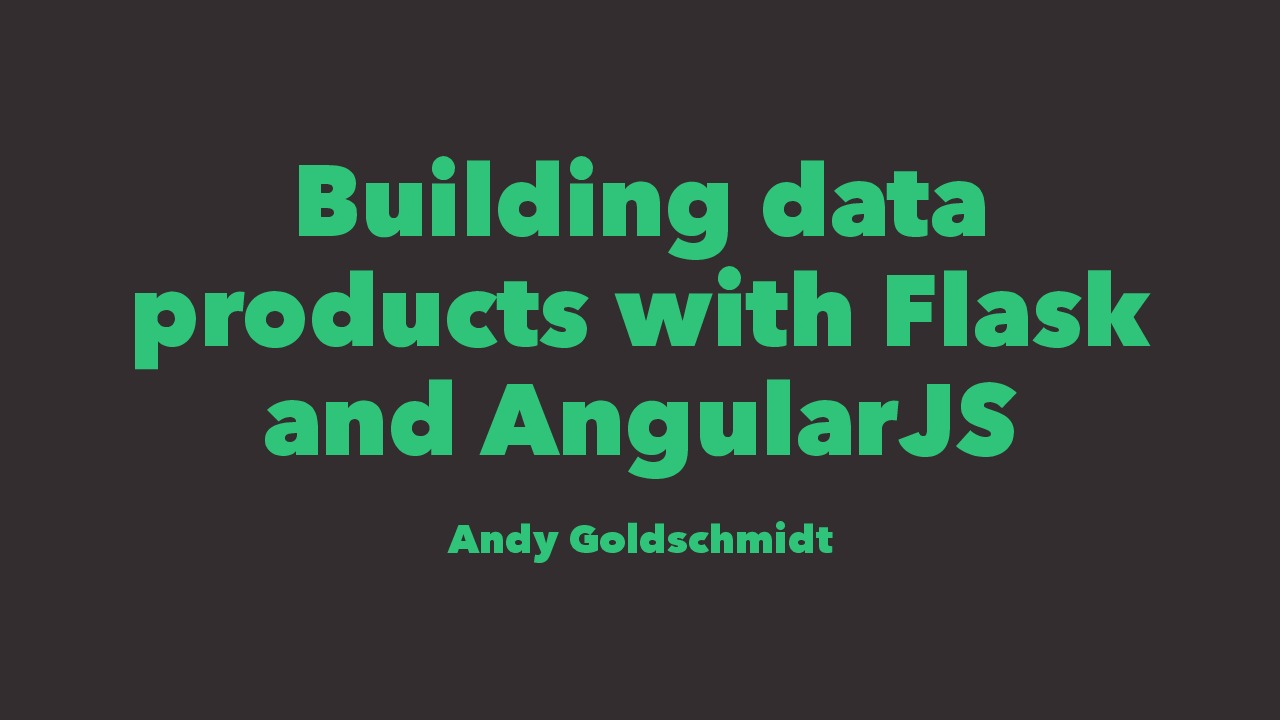 Building data products with Flask and AngularJS