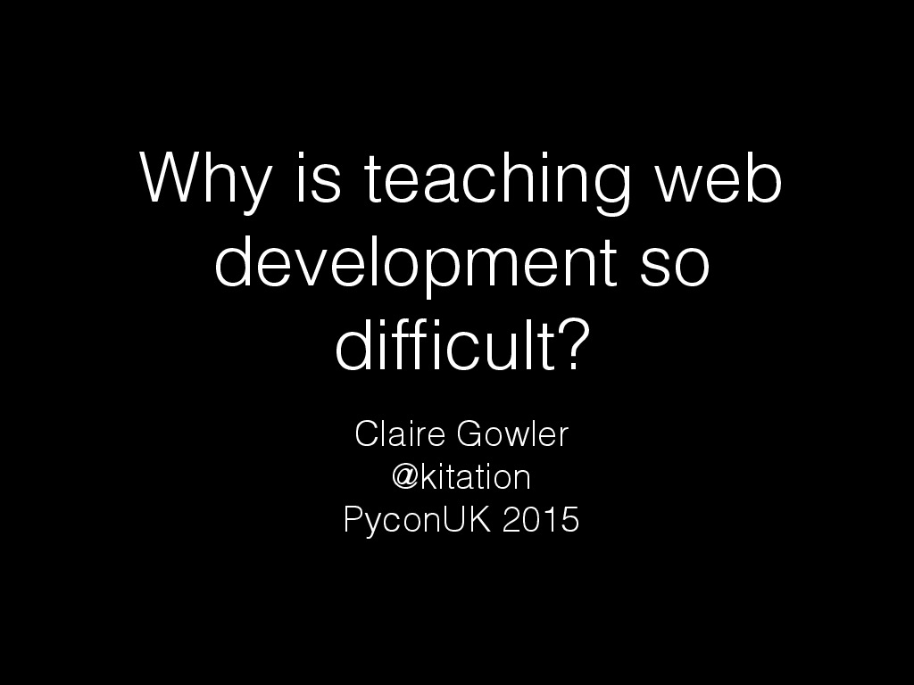Why is teaching web development so difficult? - lightning talk