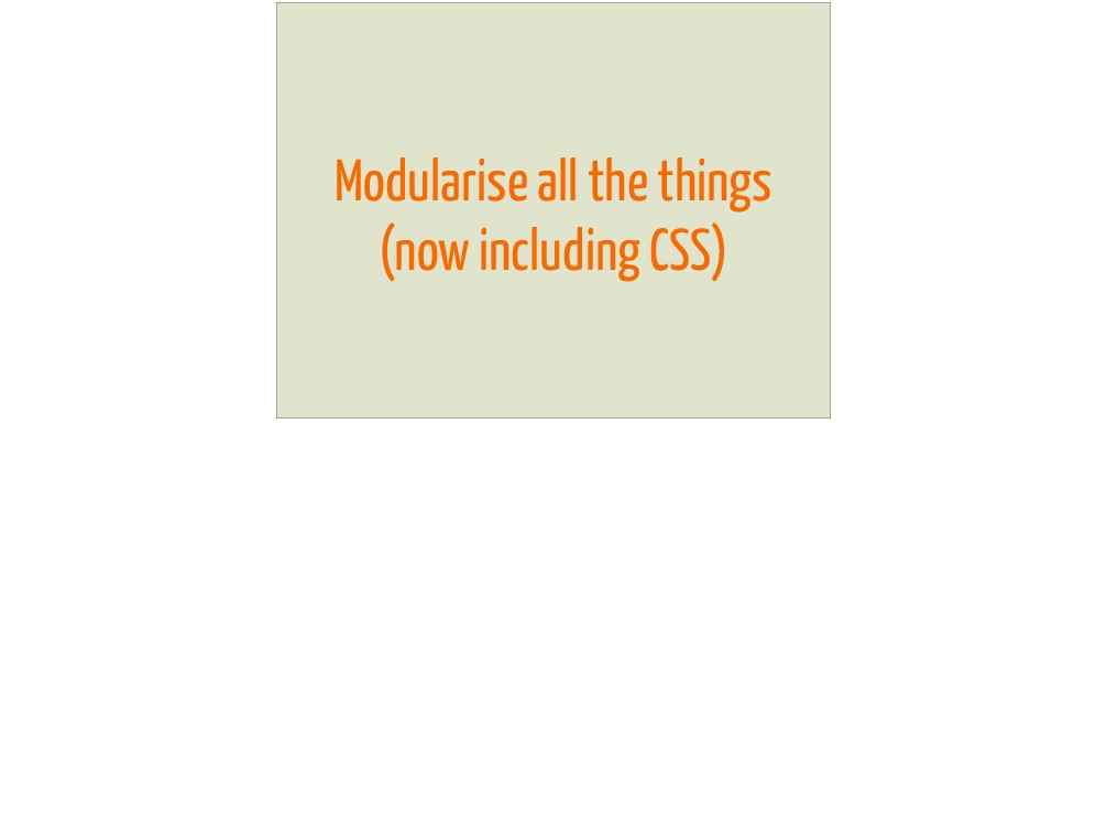 Modularise All The Things!