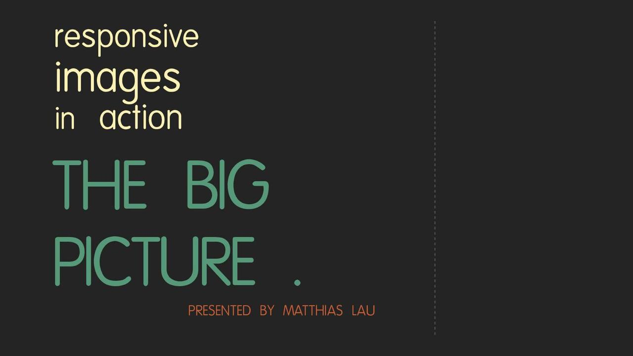 The Big Picture: Responsive Images in Action #interactive_cgn
