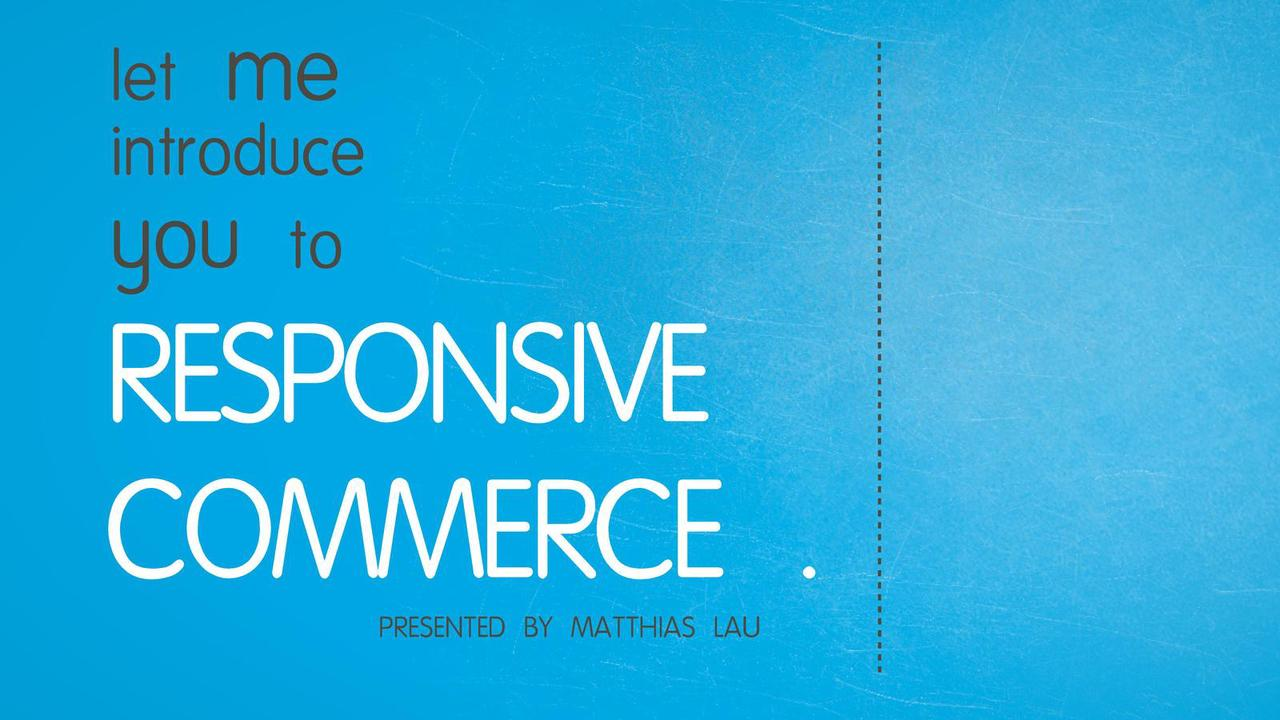 Let me introduce you to Responsive Commerce