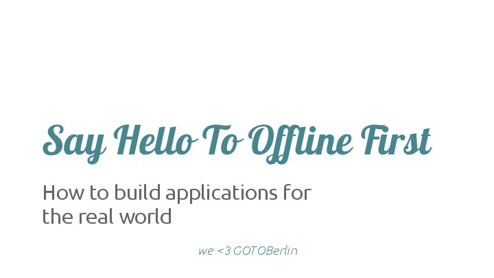[GOTOBerlin]  Offline first - the Why and How