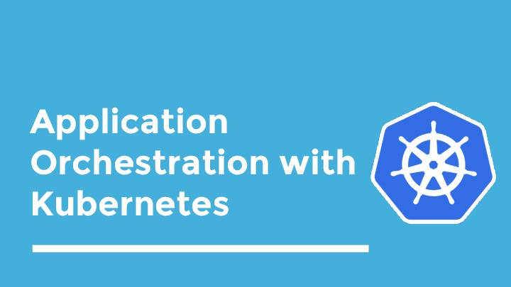 Application Orchestration with Kubernetes