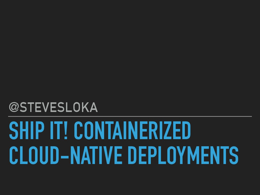 Ship it! Containerized Cloud-Native Deployments
