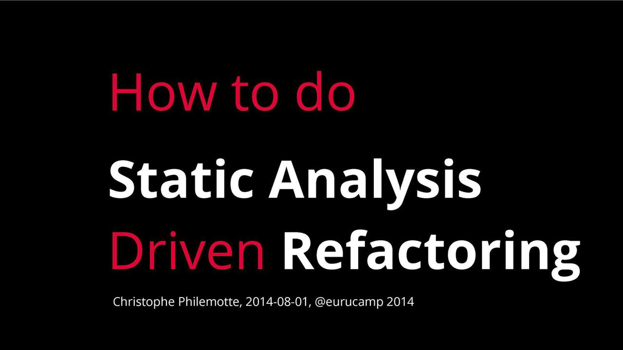 Eurucamp 2014 Workshop: How to do Static Analysis Driven Refactoring?