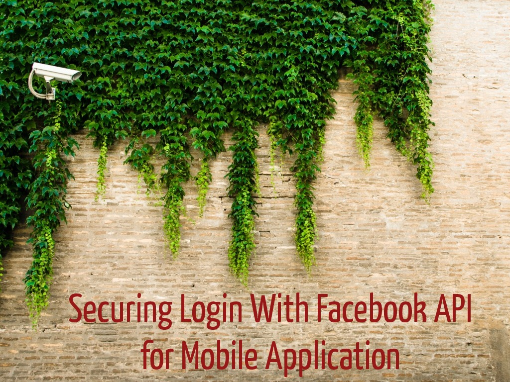Securing login with facebook APi for mobile application