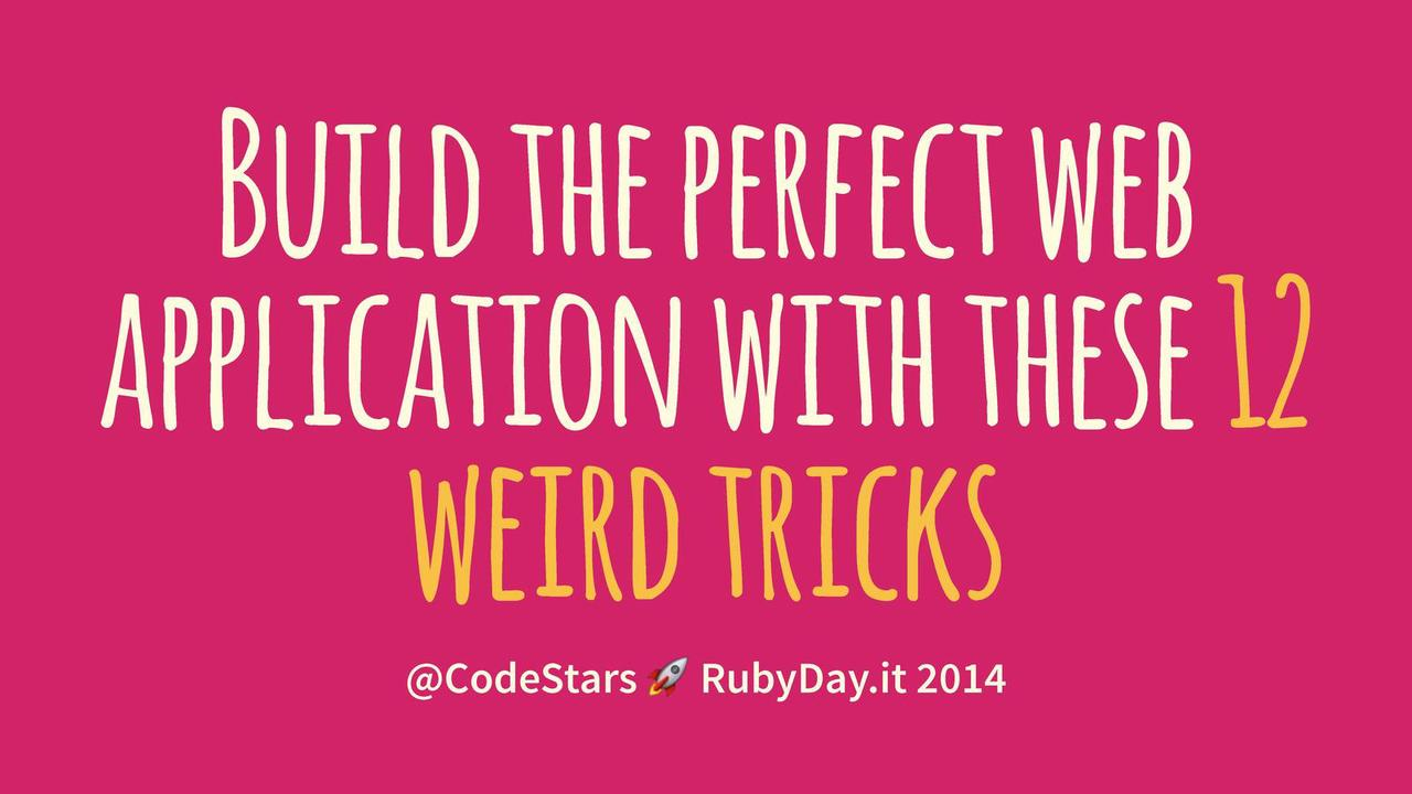 Build the perfect web application with these 12 weird tricks