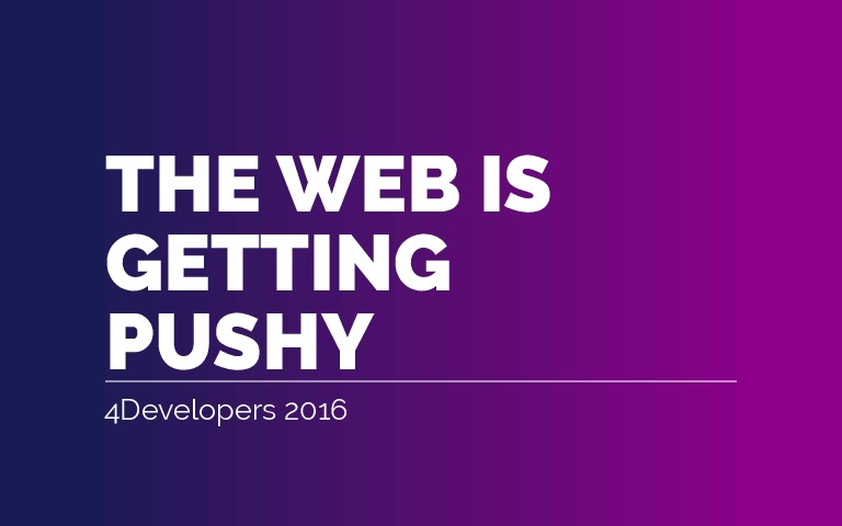 The web is getting pushy - 4Developers