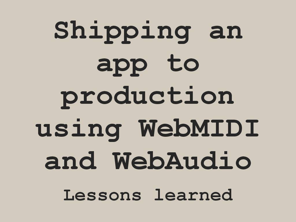 Shipping an App to production using WebMIDI and WebAudio APIs