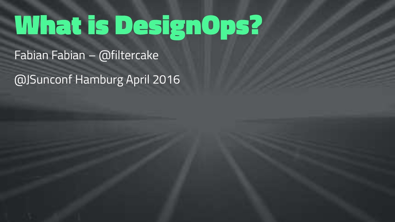 What is DesignOps? @ JSunconf 2016