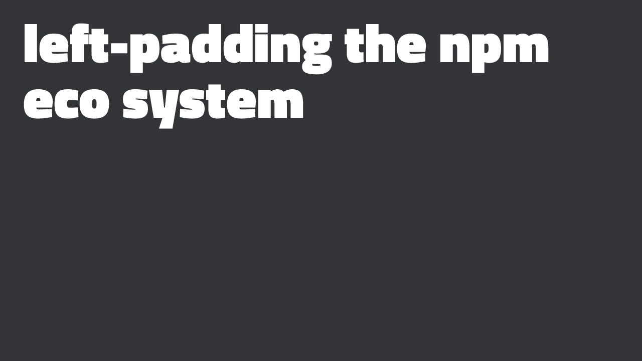 Left-Padding the npm Eco System