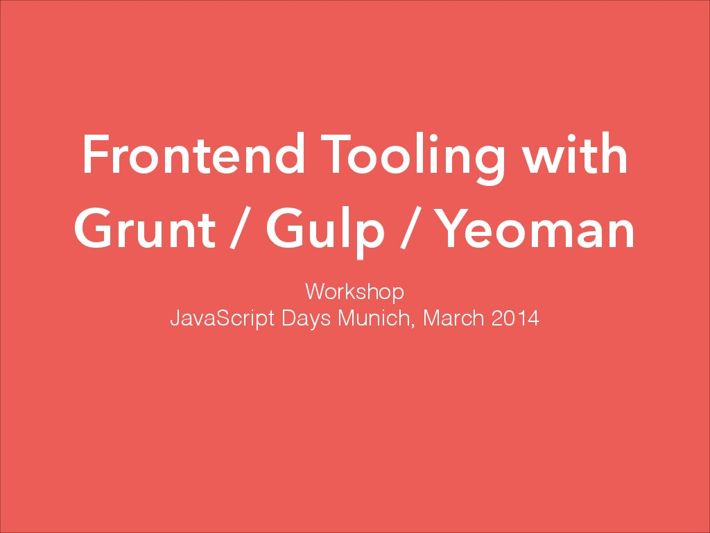 Front-end tooling with Grunt, Gulp and Yeoman - JavaScript Days 2014