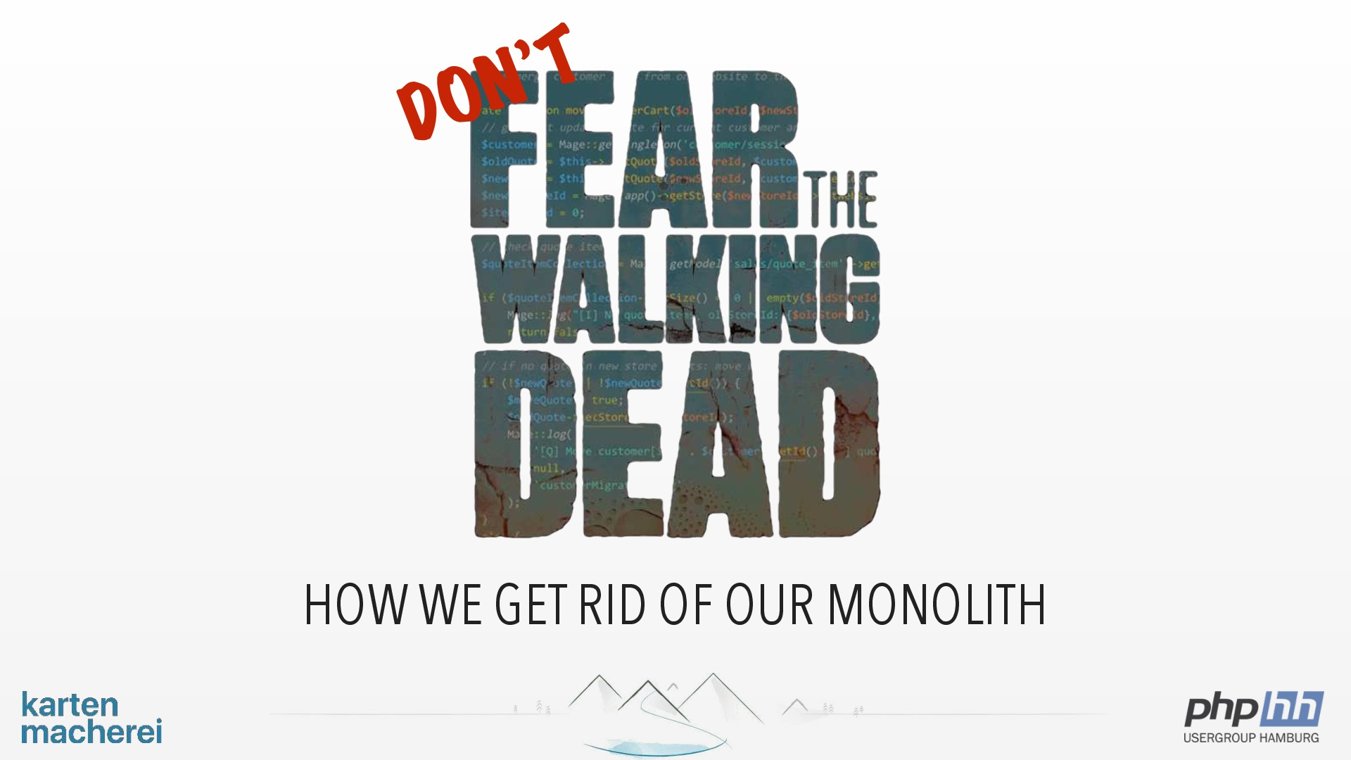 Don't Fear the Walking Dead - How we geht rid of our Monolith
