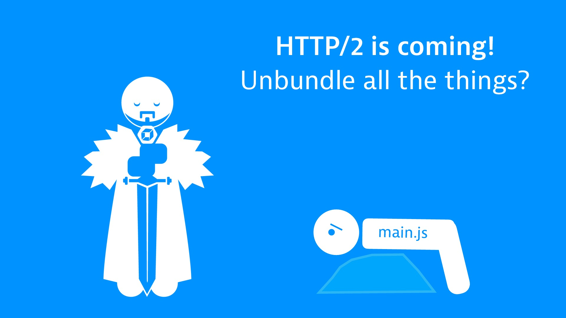 HTTP/2 is coming! Unbundle all the things?