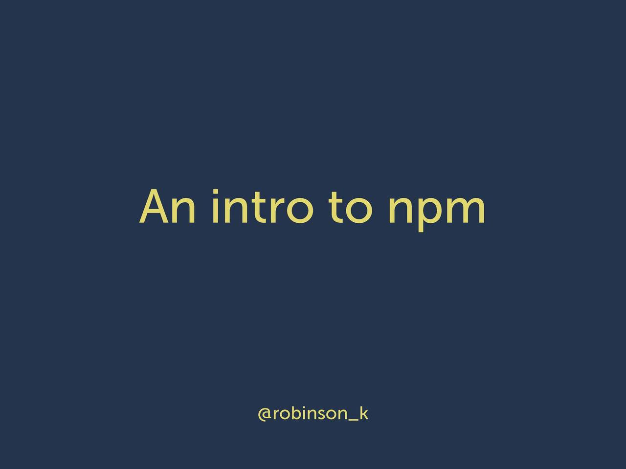 An intro to npm