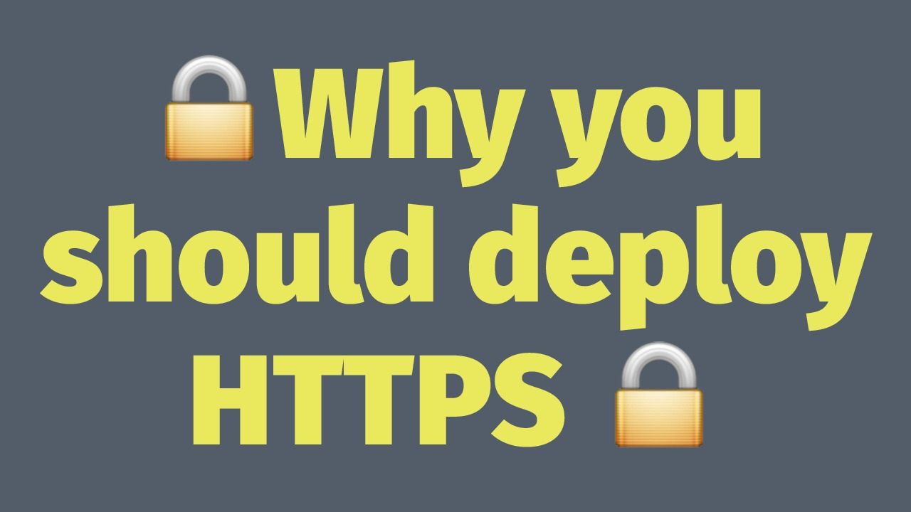 Why you should deploy HTTPS. Even if user security is not your top priority