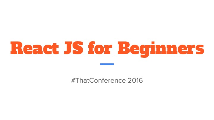 React JS for Beginners (ThatConference 2016)
