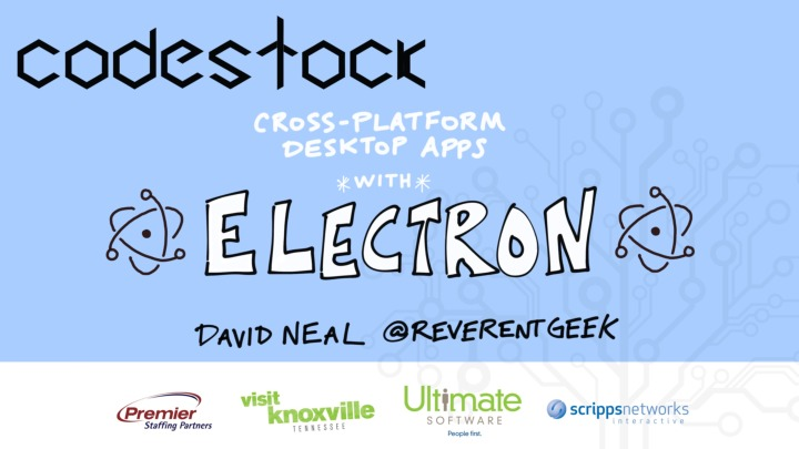 Cross-Platform Desktop Apps with Electron (CodeStock 2016)