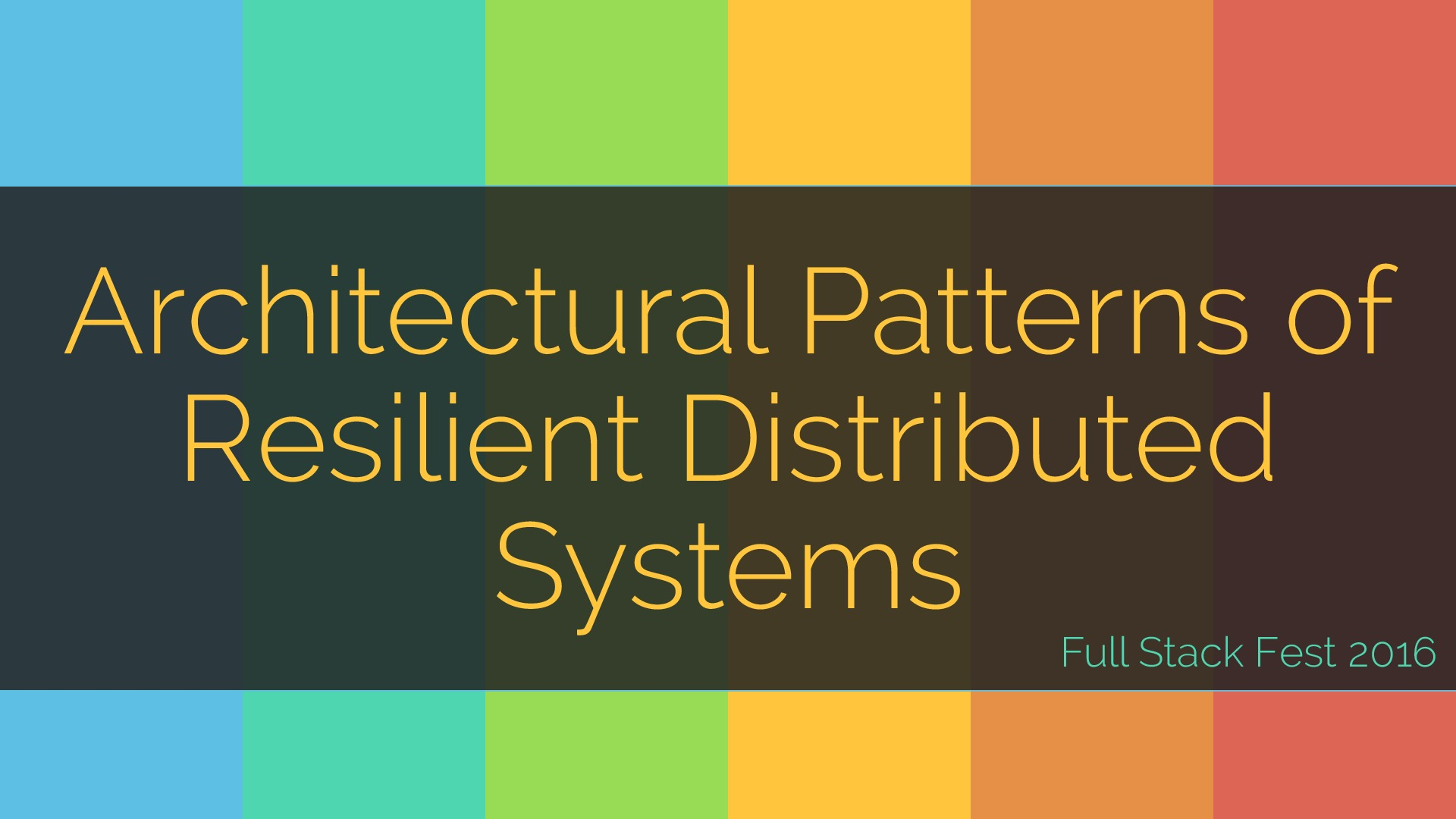 Full Stack Fest: Architectural Patterns of Resilient Distributed Systems