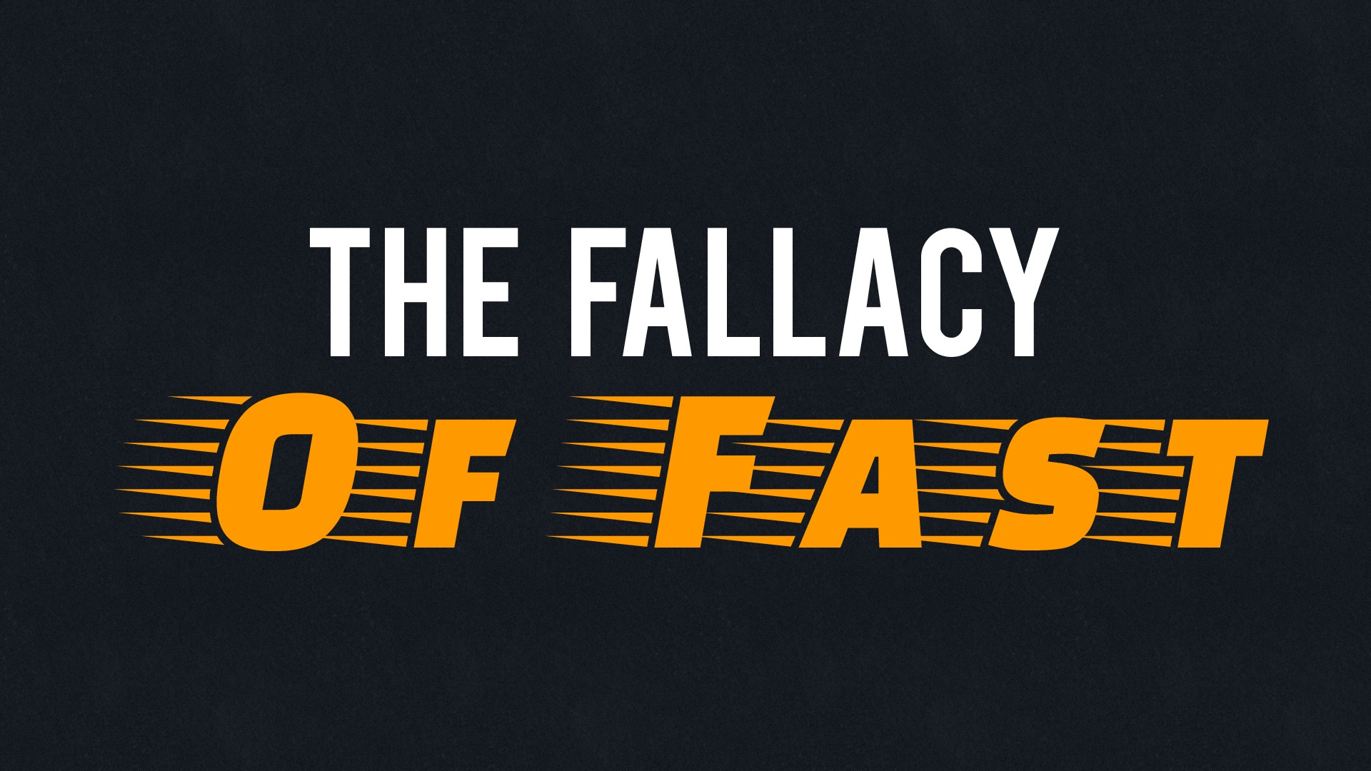 The Fallacy of Fast