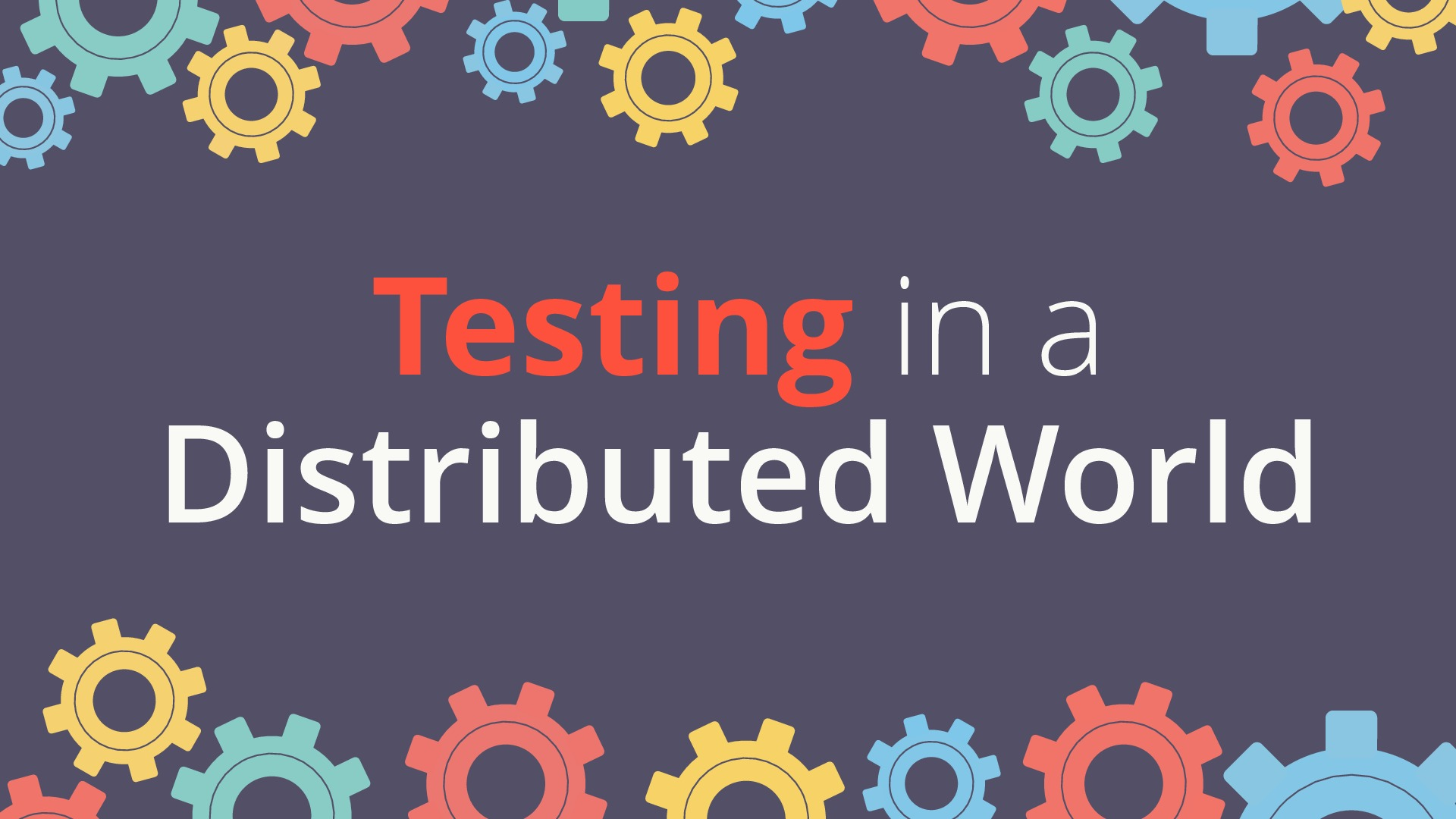 Testing in a Distributed World