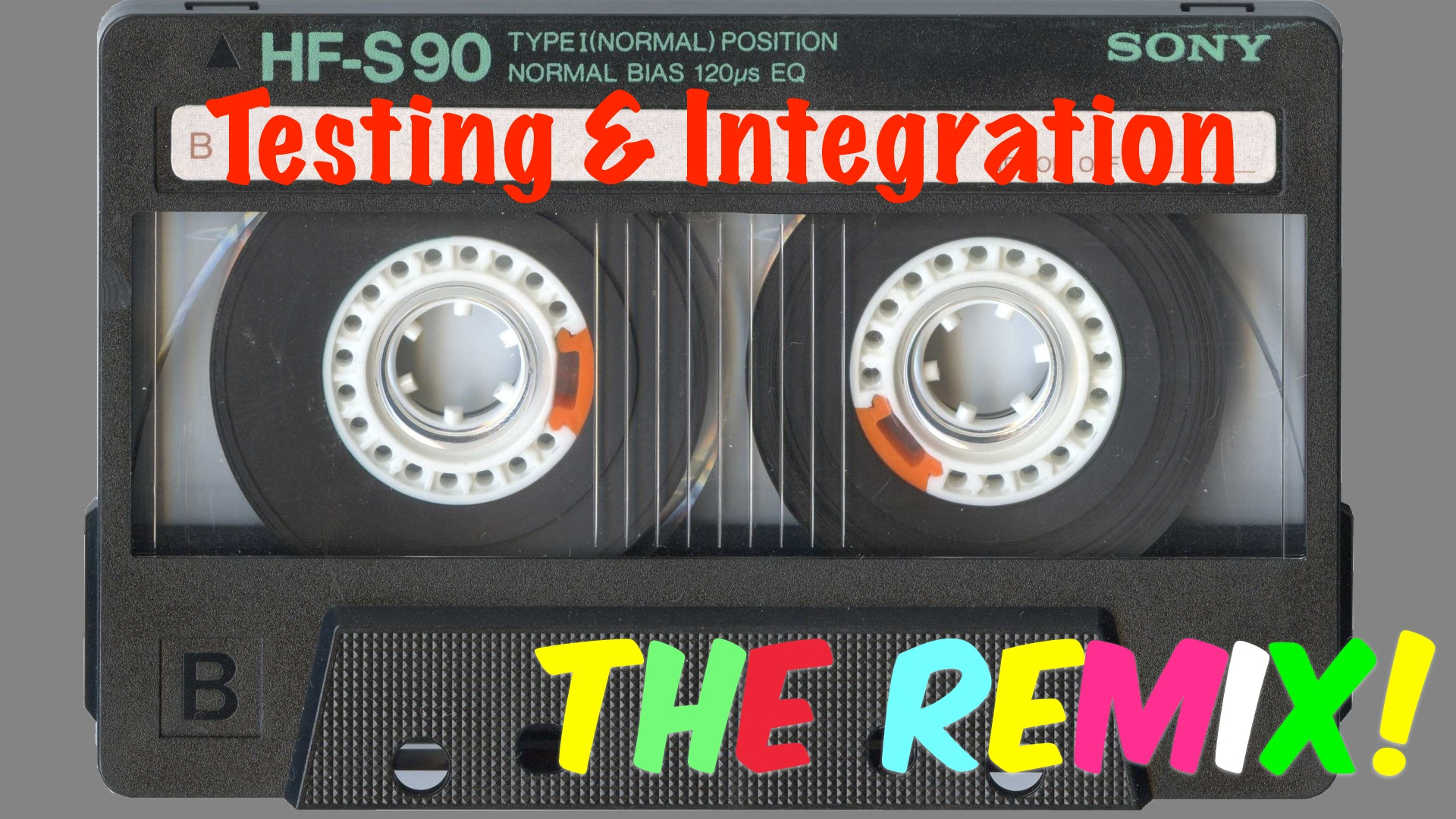 Testing & Integration (The Remix)