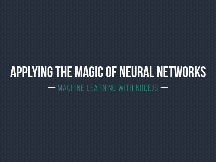 Applying the magic of neural networks: Machine Learning with nodejs