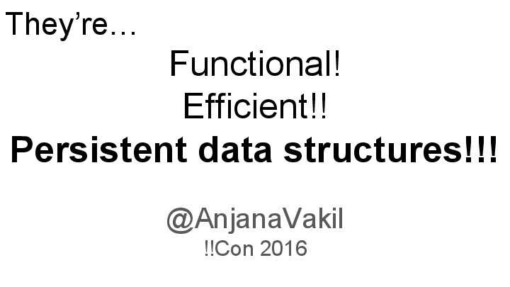 They're functional! They're efficient!! They're persistent data structures!