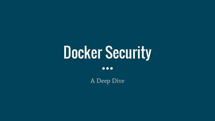 Docker Security: A Deep Dive