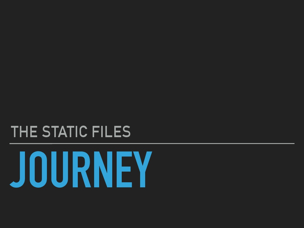 The Static Files Journey