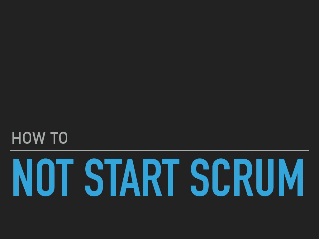 How to not start SCRUM