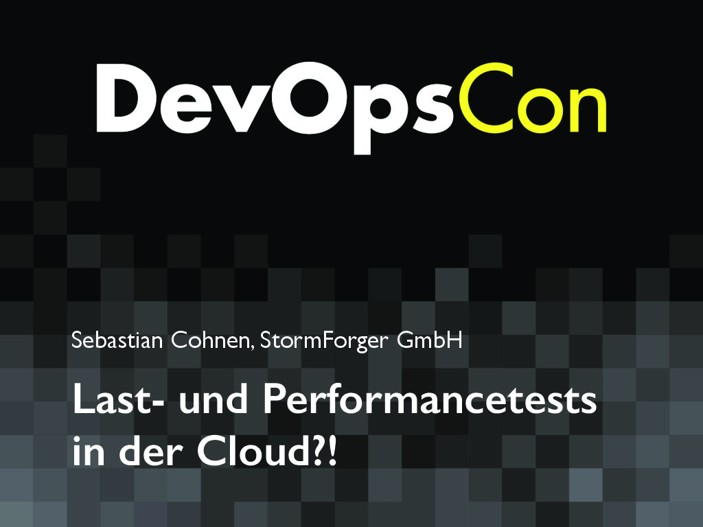 DevOpsCon: Last- und Performancetests in der Cloud?! [DE]