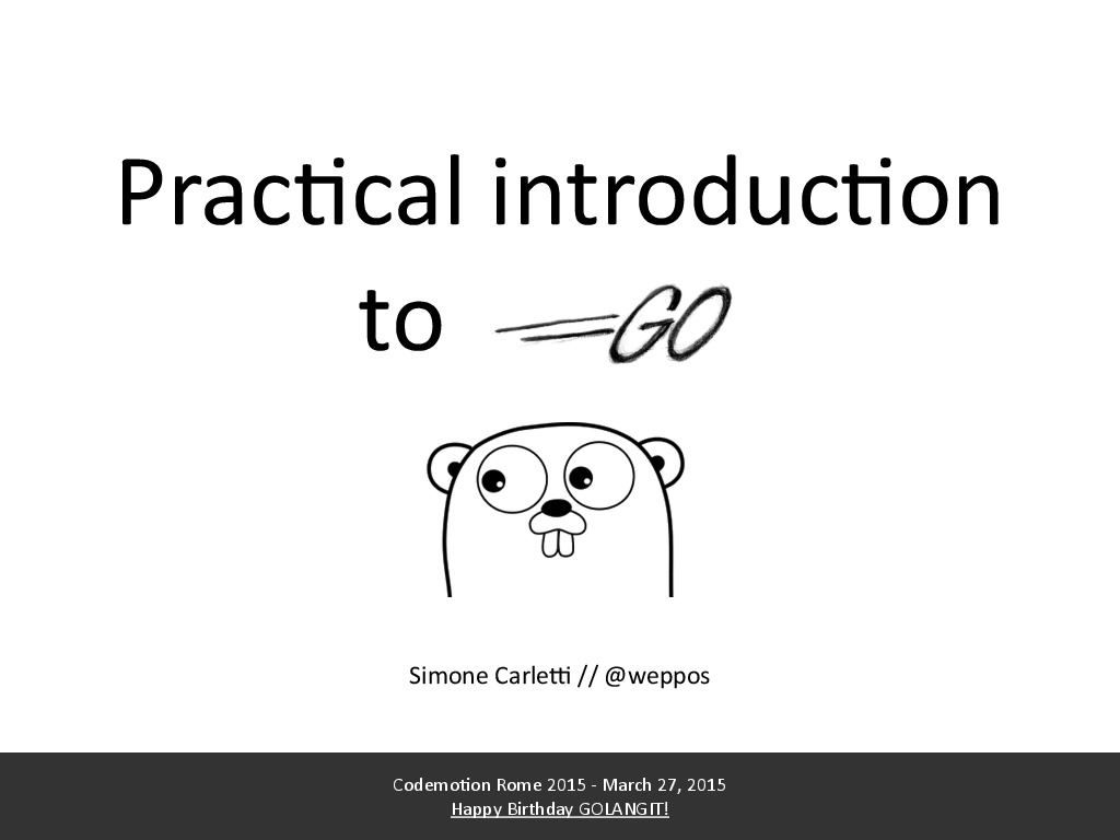Practical introduction to Golang (Codemotion Rome 2015)