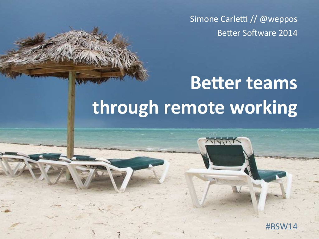 Better teams through remote working (BetterSoftware 2014)