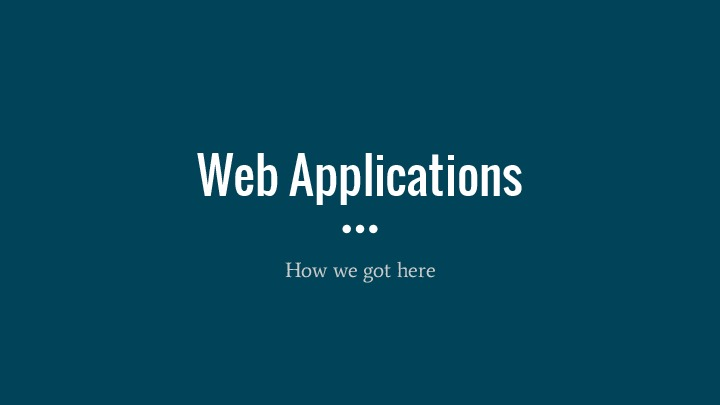 Web applications - how we got here